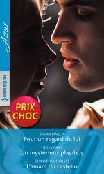 Vente Livre Numérique : Pour un regard de lui - Un mystérieux play-boy - L'amant du castello  - Christina Hollis - Emma Darcy - India Grey