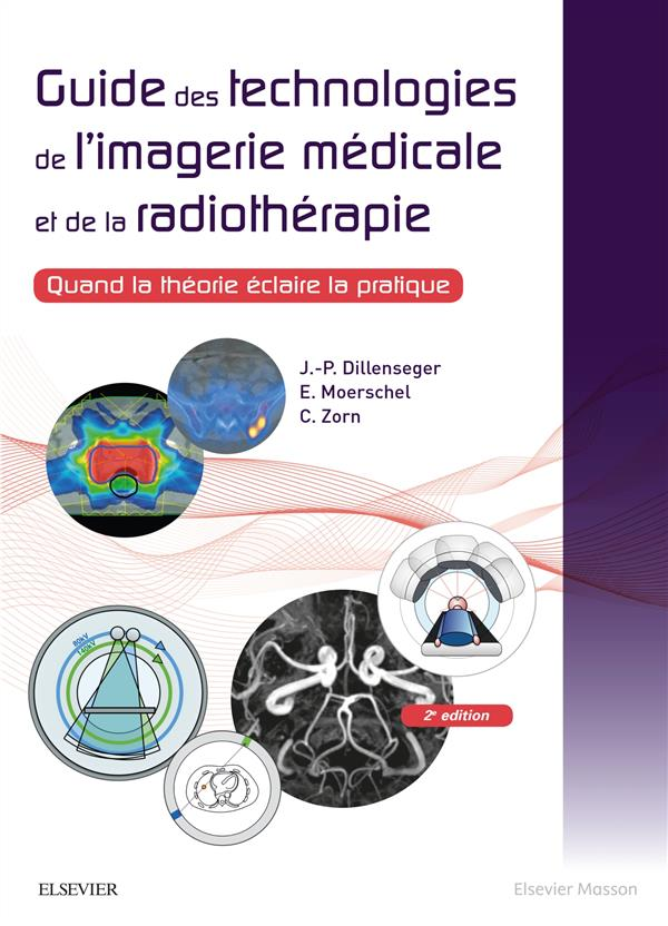 Guide des technologies de l'imagerie médicale et de la radiothérapie ; quand la théorie éclaire la pratique (2e édition)