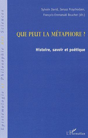 Que peut la métaphore ? histoire, savoir et poétique