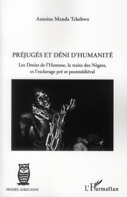 Préjugés et déni d'humanité ; les droits de l'homme, la traite des nègres et l'esclavage pré et postmédiéval