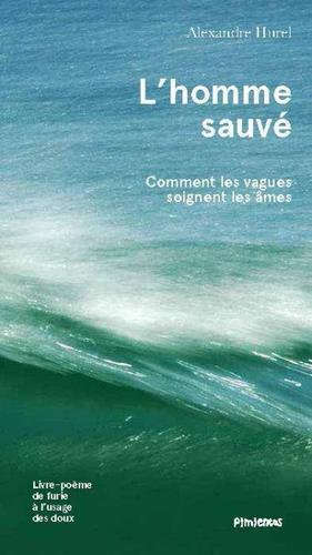 L'homme sauvé ; comment les vagues soignent les âmes