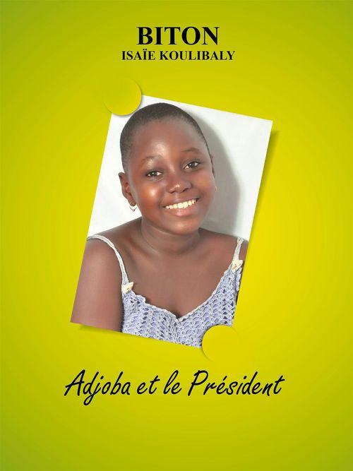 Adjoba et le Président  - Isaie Koulibaly Biton