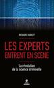Les experts entrent en scène ; la révolution de la science criminelle  - Richard MARLET