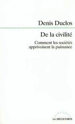De la civilité ; comment les sociétés apprivoisent la puissance