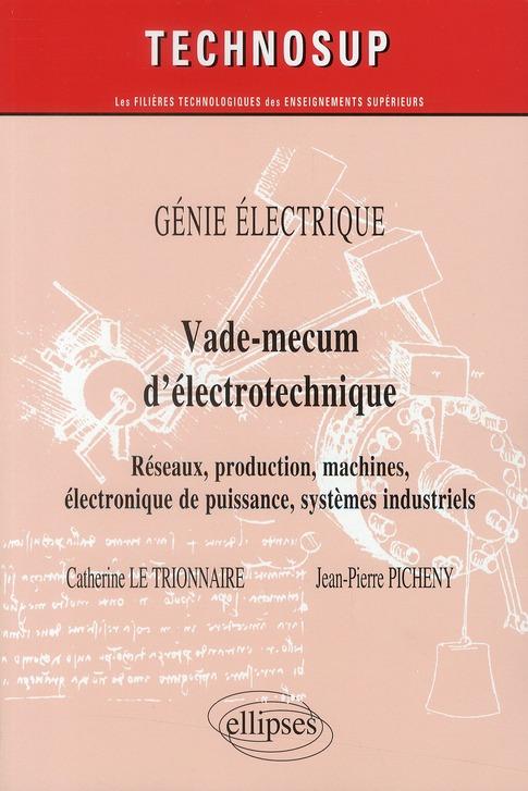 Vade-Mecum D'Electrotechnique ; Reseaux, Production, Machines, Electronique De Puissance, Systemes Industriels ; Genie Electrique Niv.A