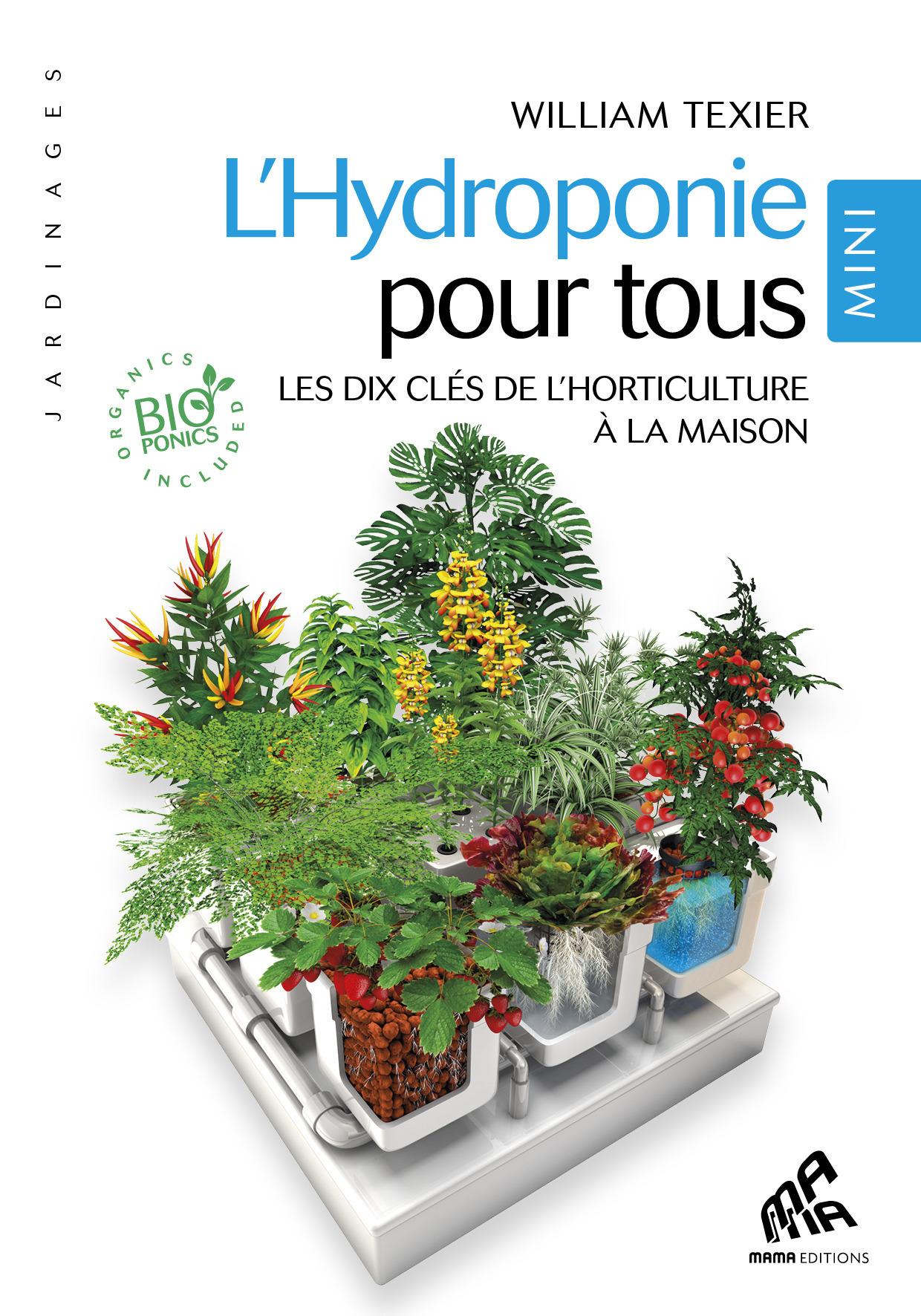 L'hydroponie pour tous ; les dix clés de l'horticulture à la maison