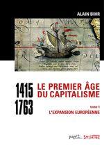 Le premier âge du capitalisme (1415-1763) Tome 1  - Alain Bihr