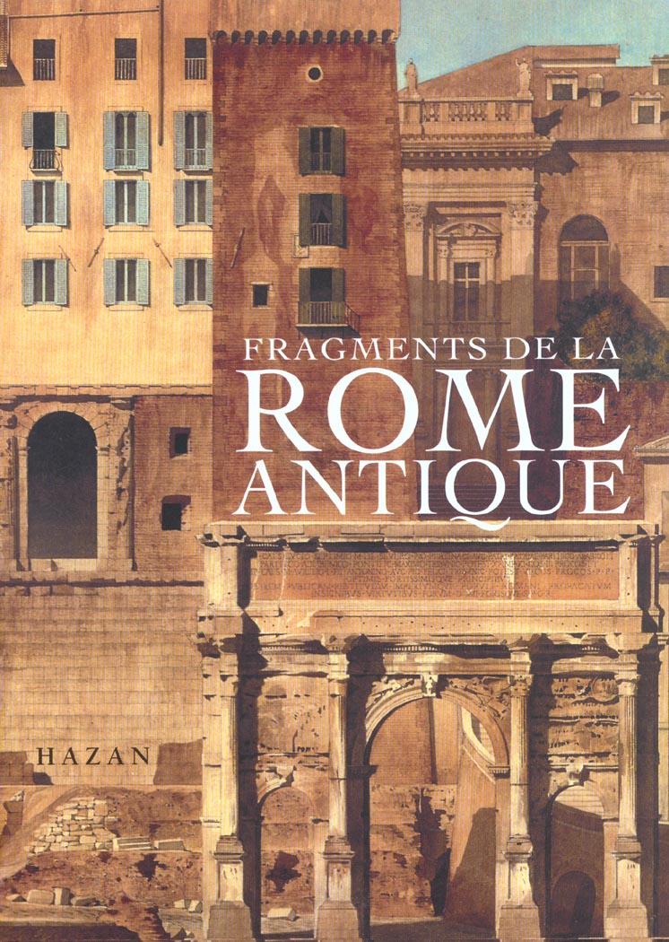 Fragments de la rome antique ; dessins des architectes francais vainqueurs du prix de rome 1786-1924