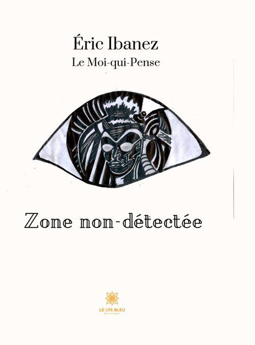 Zone non-détectée  - Éric Ibanez  - Le Moi Qui Pense