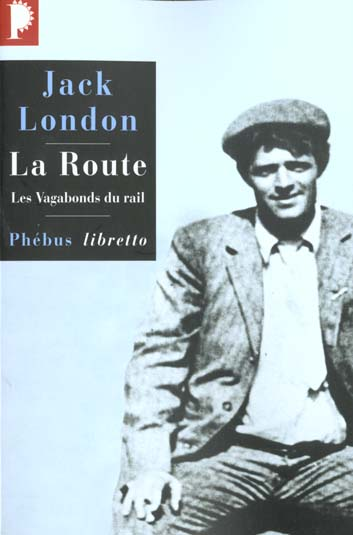 La route ; les vagabonds du rail