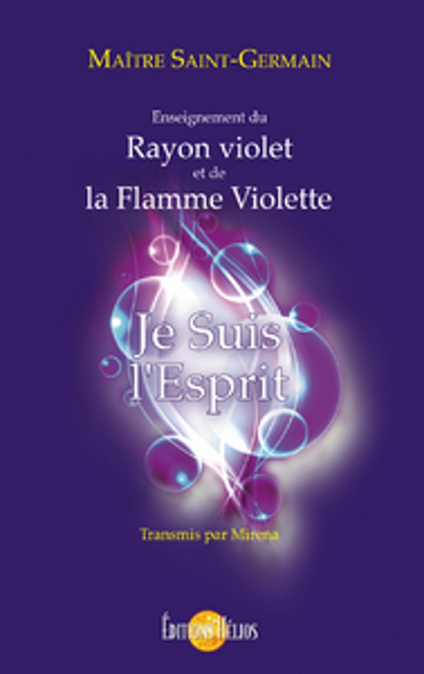 Je suis l'esprit ; enseignement du rayon violet et de la flamme violette