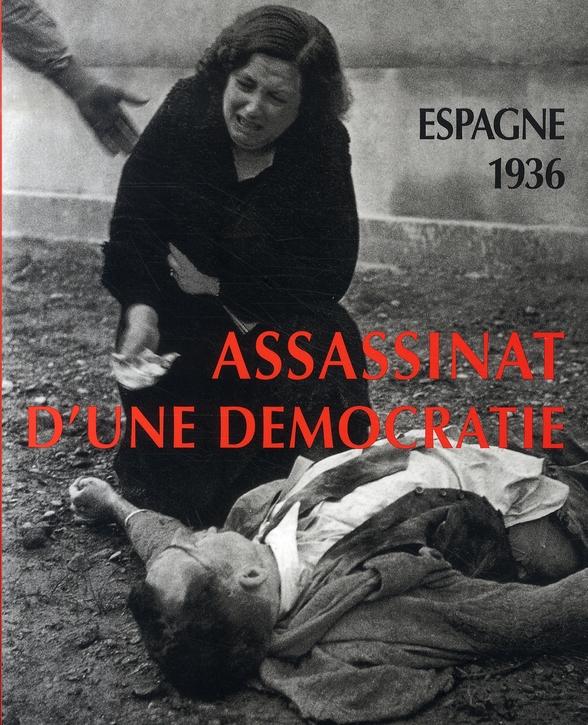 Espagne, 1936 ; assassinat d'une démocratie