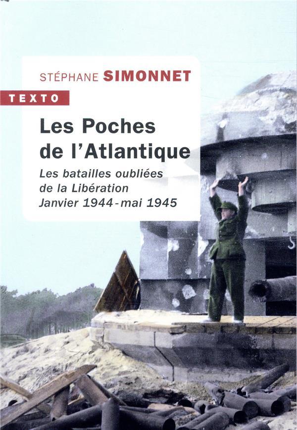LES POCHES DE L'ATLANTIQUE  -  LES BATAILLES OUBLIEES DE LA LIBERATION. JANVIER  1944-MAI 1945