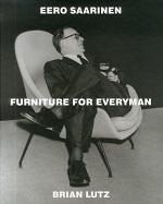 Eero saarinen: furniture for everyman /anglais