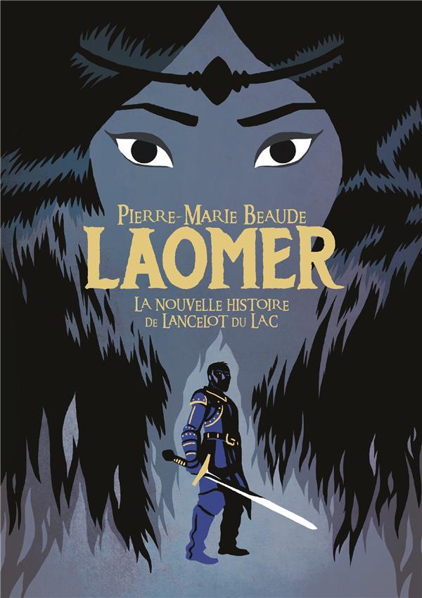 Laomer La Nouvelle Histoire De Lancelot Du Lac Pierre Marie Beaude Gallimard Jeunesse Grand Format Librairie Gallimard Paris