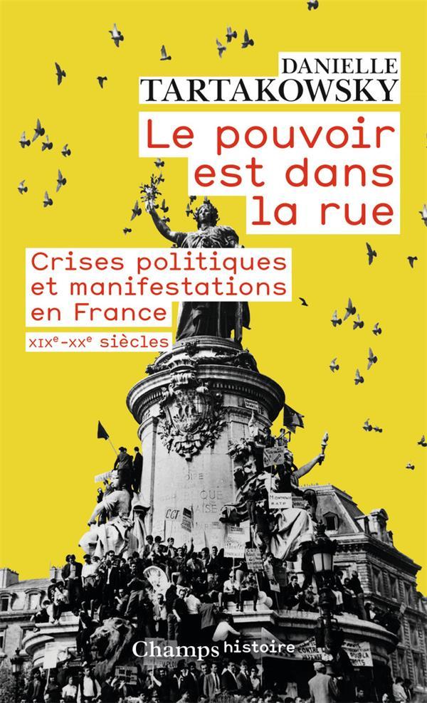 Le pouvoir est dans la rue ; crises politiques et manifestations en France ; XIX-XXe siècles