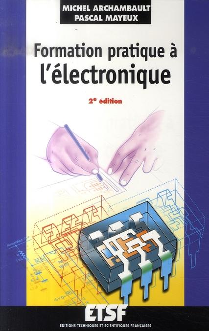 Formation Pratique A L'Electronique (2e Edition)