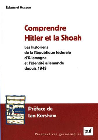 Comprendre Hitler et la shoah ; les historiens de la République fédérale d'Allemagne et l'identité allemande depuis 1949