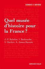 Vente EBooks : Quel musée d'histoire pour la France ?  - Jean-Pierre BABELON - Vincent Duclert - Isabelle Backouche - Ariane James-Sarazin
