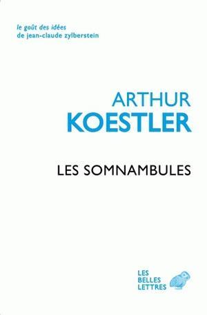 Les Somnambules ; Essai Sur L'Histoire Des Conceptions De L'Univers