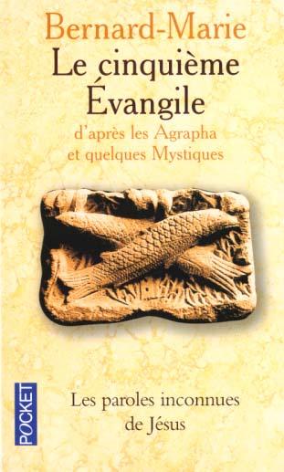 Le cinquième Evangile ; d'après les agrapha et quelques mystiques