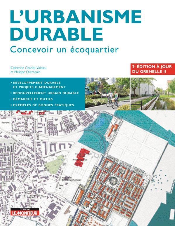 L'Urbanisme Durable ; Concevoir Un Ecoquartier (2e Edition)