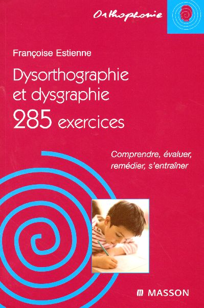 Dysorthographie Et Dysgraphie/285 Exercices