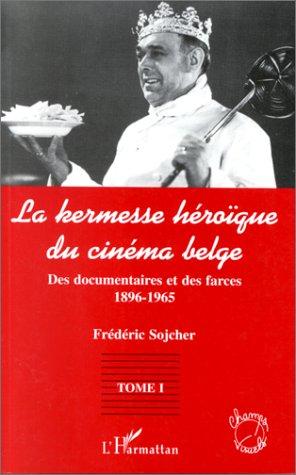la kermesse heroique du cinéma belge t.1 ; des documents et des farces 1896-1965