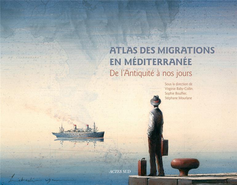 Atlas des migrations en Méditerranée ; de l'Antiquité à nos jours