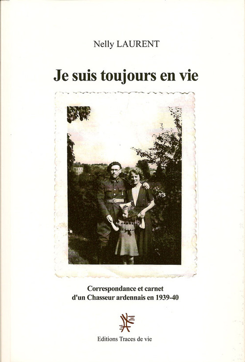 Je suis toujours en vie ; correspondance et carnet d'un chasseur ardennais 1939-40