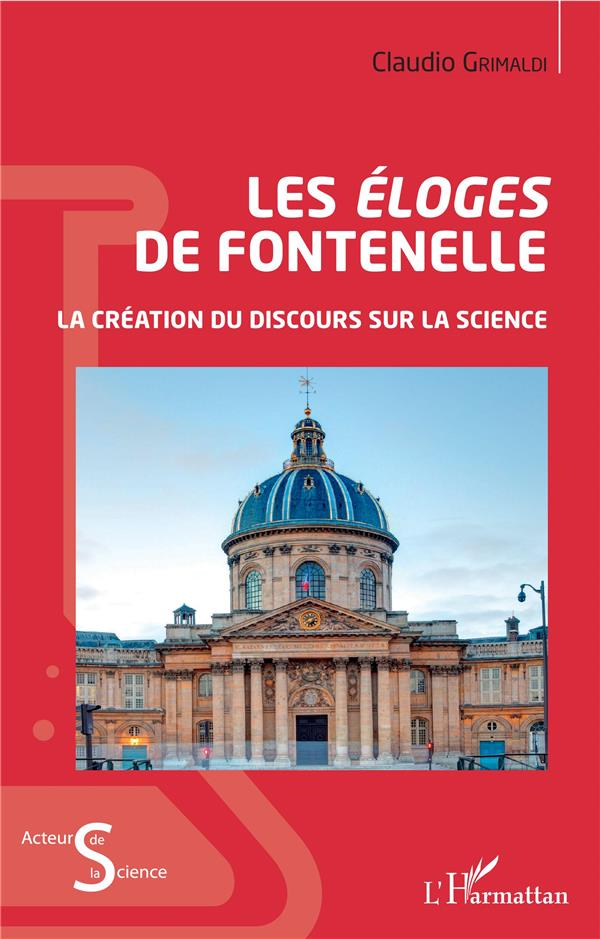 Les éloges de Fontenelle ; la création du discours sur la science