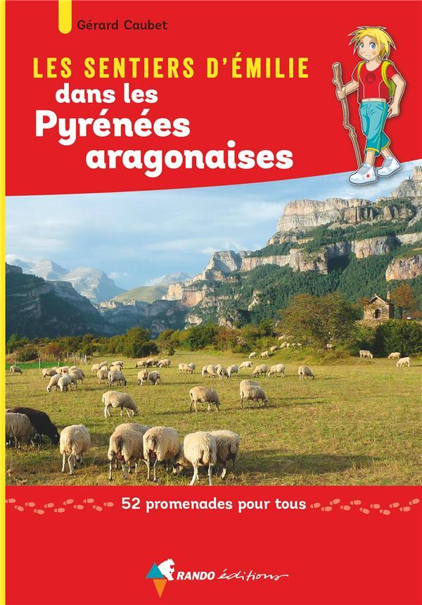 Les sentiers d'Emilie ; Pyrenées aragonaises ; 52 promenades pour tous