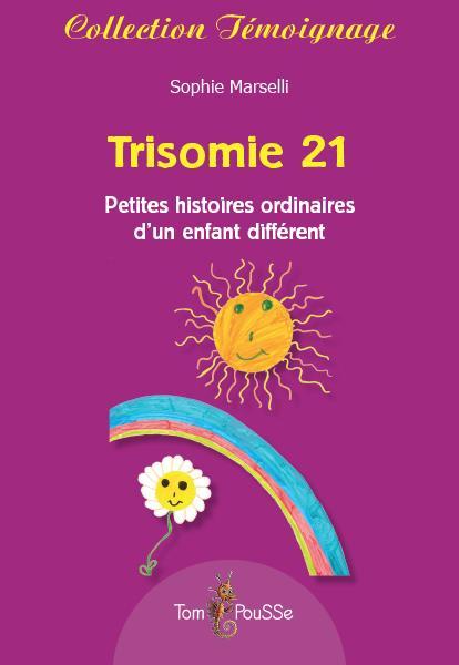 trisomie 21 ; petites histoires ordinaires d'un enfant différent