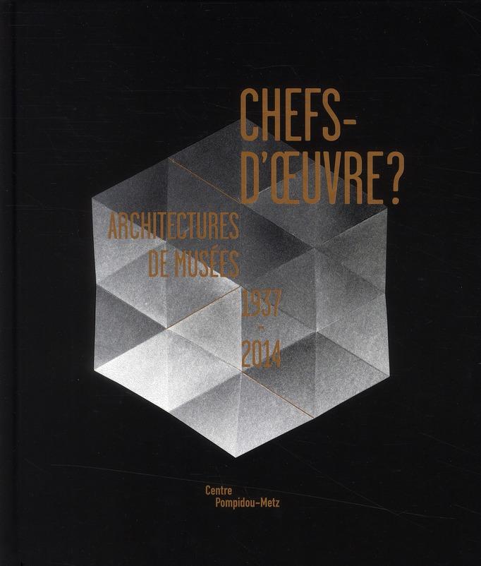 Chefs d'oeuvre ? architectures de musées, 1937-2014