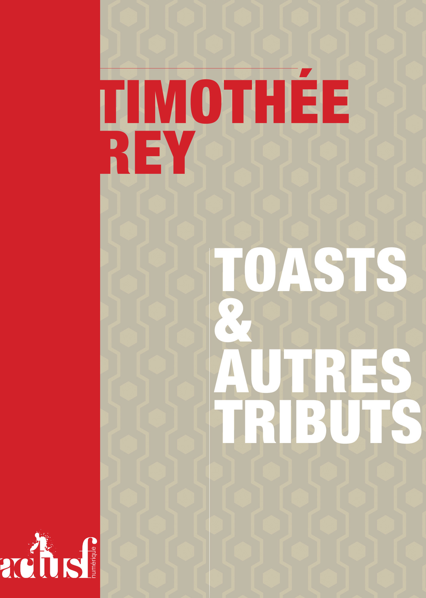 Toasts et autres tributs  - Timothee Rey