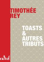 Toasts et autres tributs  - Timothée Rey