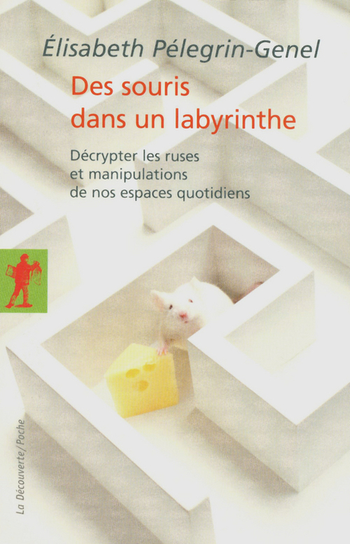 Des souris dans un labyrinthe ; décrypter les ruses et manipulations de nos espaces quotidiens