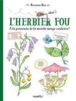 Couverture de L'Herbier Fou. A La Poursuite De La Mouche Mange-Couleurs !