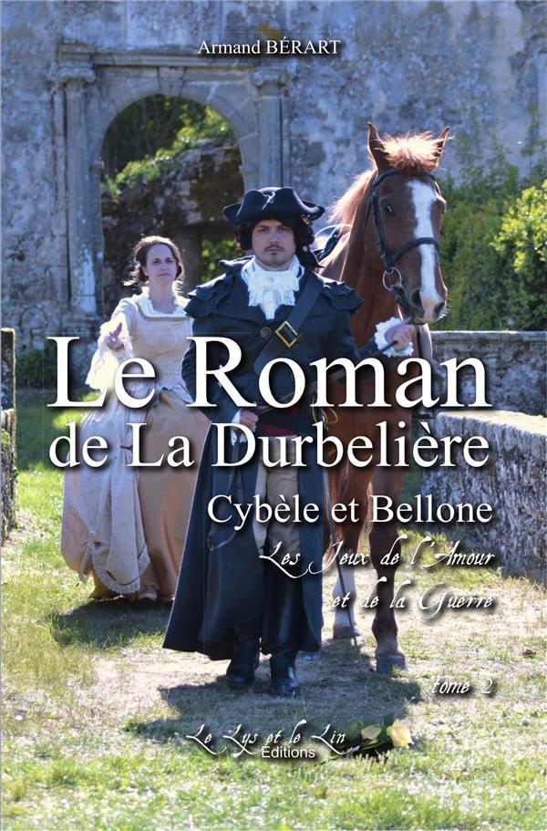 Le roman de La Durbelière - Cybèle et Bellone, les jeux de l'amour et de la guerre t.2