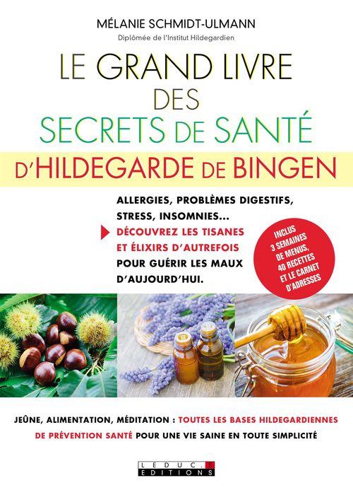 le grand livre des secrets de santé d'Hildegarde de Bingen ; allergies, problèmes digestifs, stress, insomnies... découvrez les tisanes et élixirs d'autrefois pour guérir les maux d'aujourd'hui