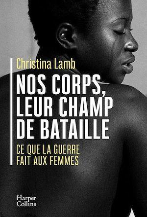 Nos corps, leur champ de bataille ; ce que la guerre fait aux femmes