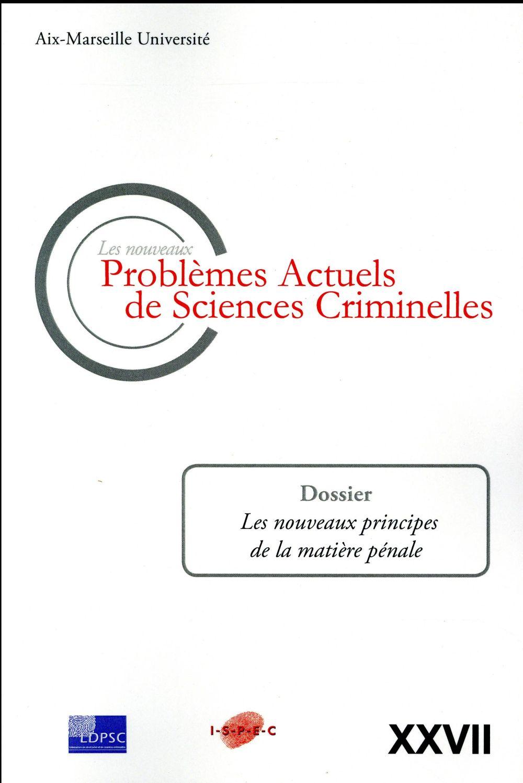 Les nouveaux problèmes actuels de sciences criminelles t.27 ; les nouveaux principes de la matière pénale