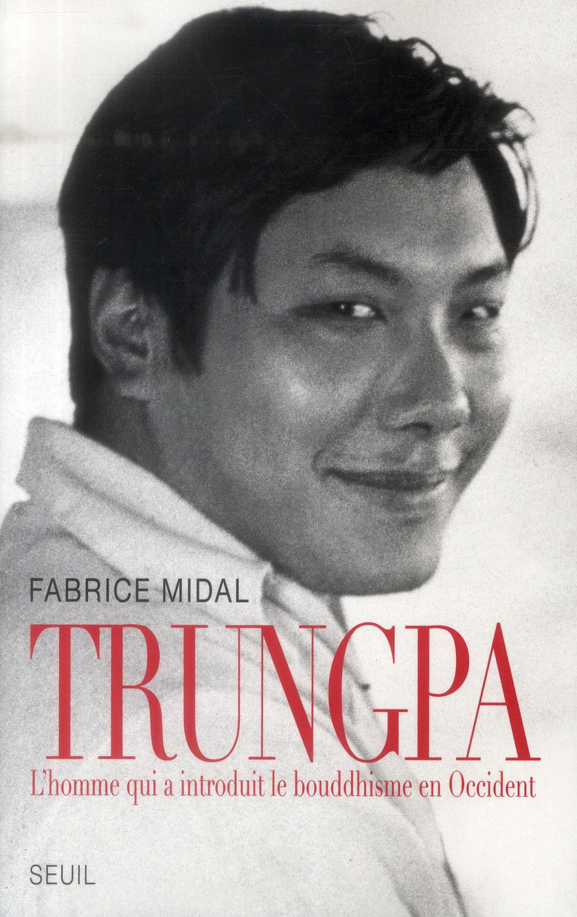 Trungpa ; l'homme qui a introduit le bouddhisme en Occident