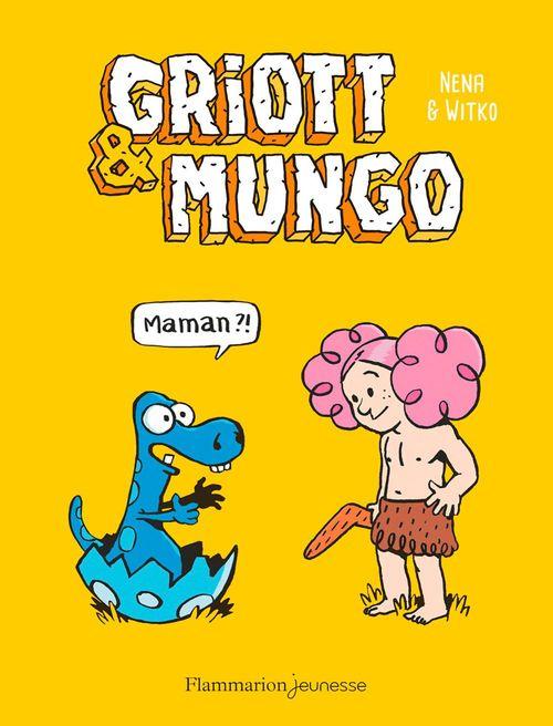 Griott et Mungo T.1 ; maman ?!
