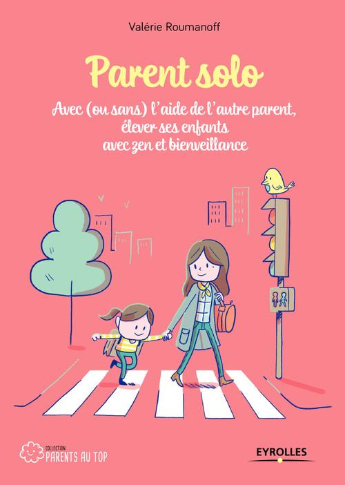parent solo ; avec ou sans l'aide de l'autre parent ; élever ses enfants avec zen et bienveillance