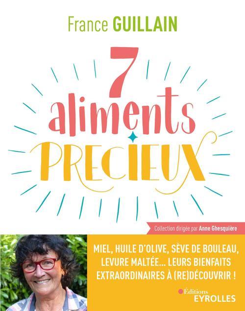 Je mange sain ; 7 aliments précieux ; miel, huile d'olive, ève de bouleau, levure maltée... leurs bienfaits extraordinaires à (re)découvrir !