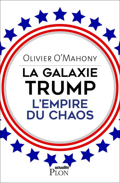 La galaxie Trump ; l'empire du chaos