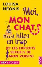 Vente Livre Numérique : Moi, mon chat, mes kilos en trop (et les exploits sexuels de mon voisin)  - Louisa Méonis