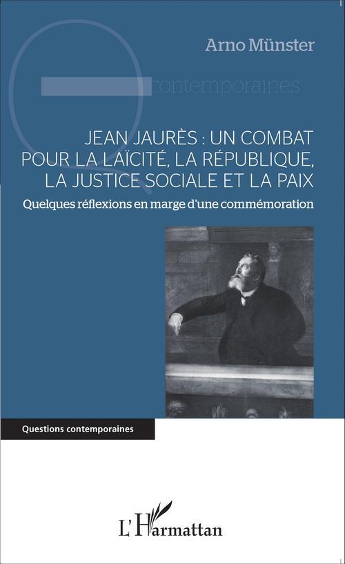 Jean Jaurès : un combat pour la laïcité, la République, la justice sociale et la paix ; quelques réflexions en marge d'une commémoration