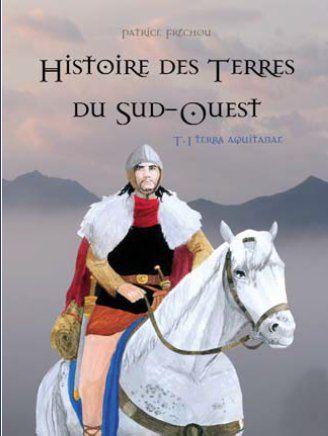 Histoire des terres du Sud-Ouest t.1 ; terra aquitanae